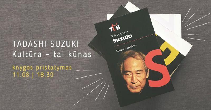 """Artėja Tadashi Suzuki knygos """"Kultūra - tai kūnas"""" pristatymas"""